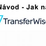 Návod jak na TransferWise, levnější převod peněz do zahraničí