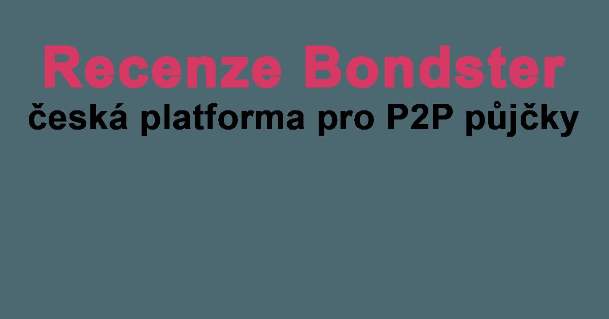 P2P půjčky, Bondster, recenze a zkušenosti