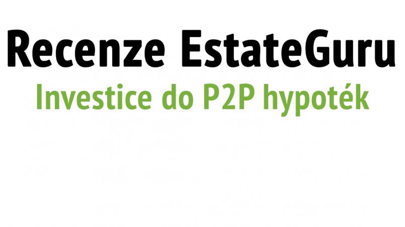 Estateguru recenze - investice do P2P půjček