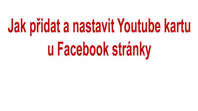 Jak přidat a nastavit Youtube kartu u Facebook stránky