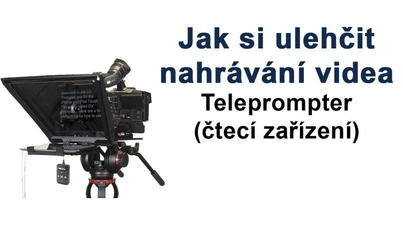 Jak si ulehčit natáčení videa - teleprompter - čtecí zařízení