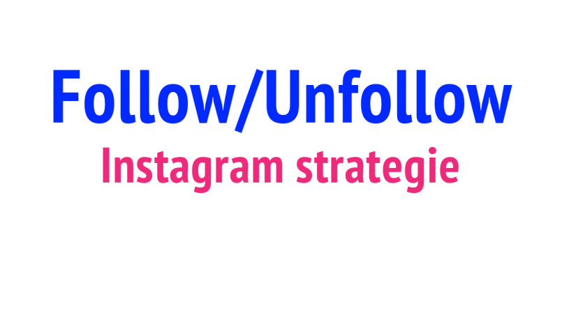 Follow/unfollow strategie instagram ig