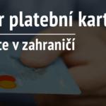 Jak vybrat platební kartu do zahraničí, jak ušetřit v zahraničí