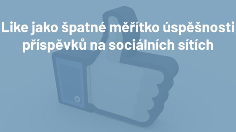 Like jako špatné měřítko úspěšnosti příspěvků na sociiálních sítích
